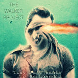 The Walker Project - Tony Just Wants To Be Loved