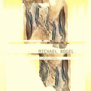 Michael Rogel - Conscious