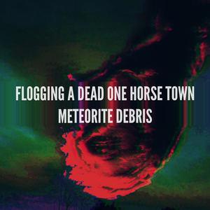 Flogging A Dead One Horse Town - Meteorite Debris