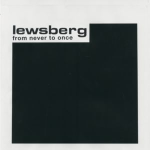 Lewsberg - From Never To Once