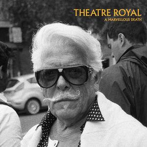 Theatre Royal - A Marvellous Death