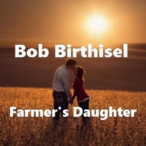 Bob Birthisel - Farmer's Daughter