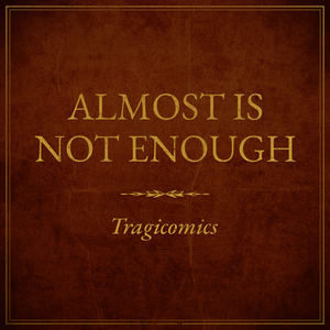 Tragicomics - Almost Is Not Enough