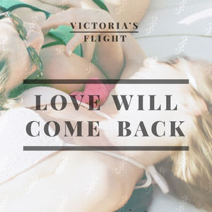 Victoria's Flight - Love Will Come Back