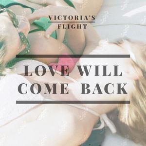 Victoria's Flight - Love Will Come Back