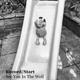 Record/Start - See You In The Well