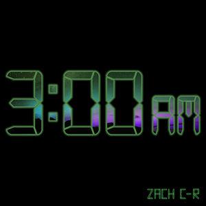 Zach C-R - 3:00am