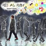 Red As Ruby  - Summer Is Coming