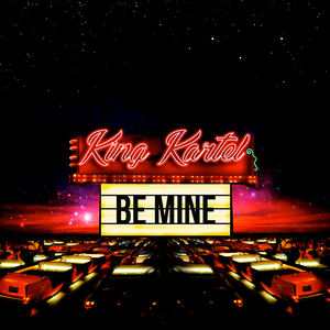 KING KARTEL - BE MINE
