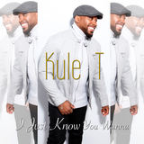 Kule T - I Just Know You Wanna