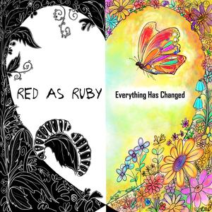 Red As Ruby  - Everything Has Changed