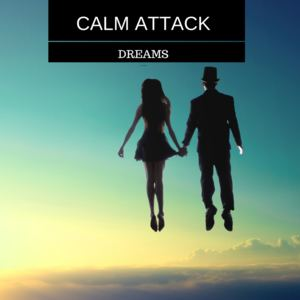 Calm Attack - Dreams