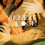 Annexe The Moon - Hold Me Down