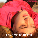 Oliverpodmore - Love Me to Death
