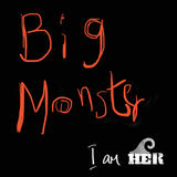 I am HER - Big Monster