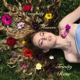 Trinity Rose - Coughing Up Flowers
