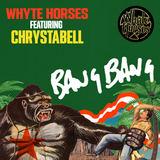Whyte Horses - Bang Bang (featuring Chrysta Bell)