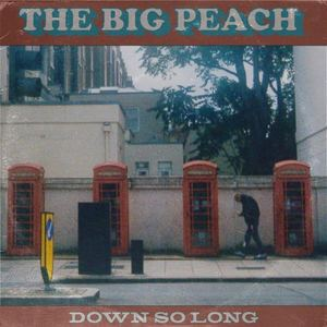 The Big Peach - Down So Long