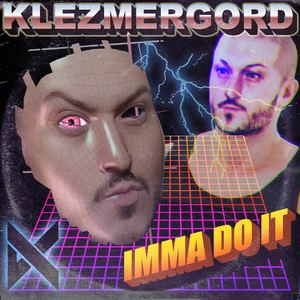 Klezmergord - Imma Do It