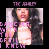 The Ashley - Dancing with the Devil I Know