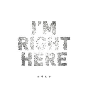 Kúlu - I'm Right Here