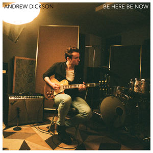 Andrew Dickson - Be Here Be Now