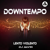 ALVIN PRODUCTION ®  - DJ Alvin - Downtempo (Lento Violento)