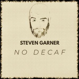 Steven Garner - No Decaf