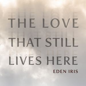 Eden Iris - The Love That Still Lives Here