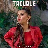 MARIANA - Trouble