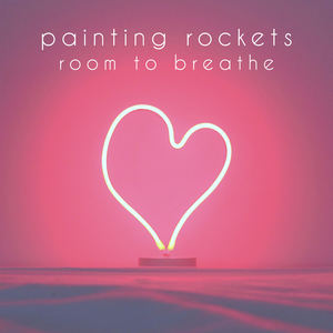 Painting Rockets - room to breathe
