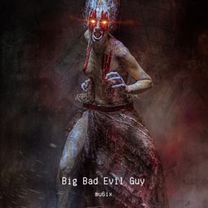 mu6ix - Big Bad Evil Guy