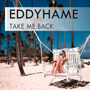 EddyHame - Take Me Back