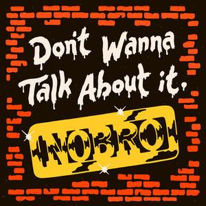 NOBRO - Don't Wanna Talk About It