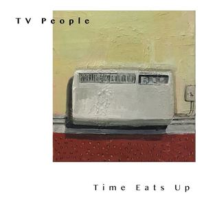 TV People - Time Eats Up