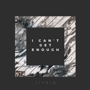 Jtyriq - I Can't Get Enough