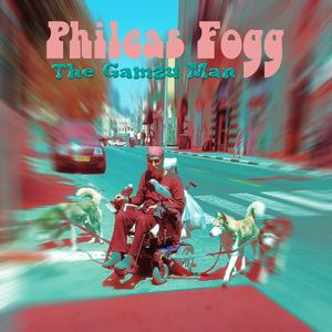 Phileas Fogg - The Gamzu Man