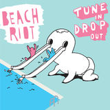 Beach Riot - Tune In, Drop Out