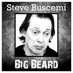 Big Beard - Steve Buscemi