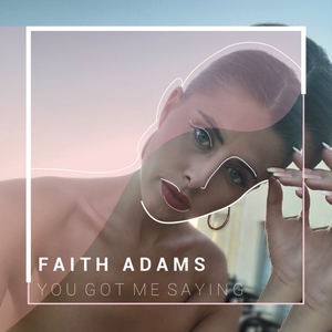 Faith Adams - You Got Me Saying