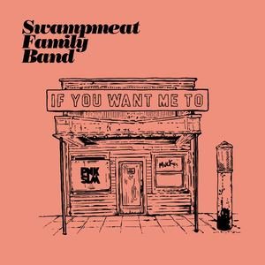 Swampmeat Family Band - If You Want Me To