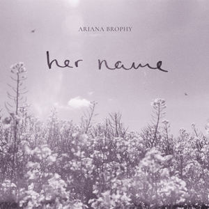 ArianaBrophy - Her Name