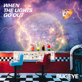 Bugeye - When the lights go out