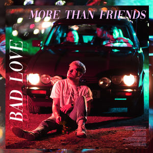 Bad Love - More Than Friends