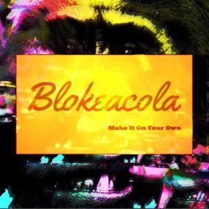 Blokeacola - Make It On Your Own