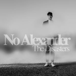 No Alexander - The Disasters