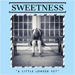 Sweetness - A Little Longer Yet