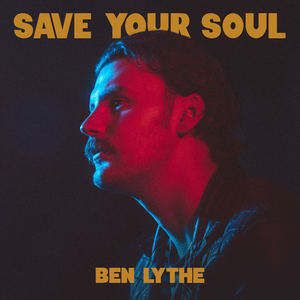 Ben Lythe - Save Your Soul