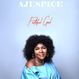 Aje Spice - Faithful God