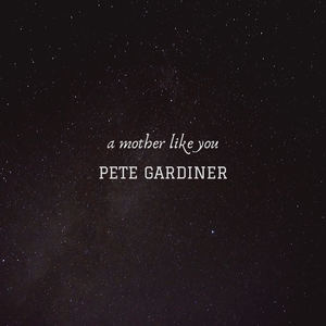 Pete Gardiner - A Mother Like You